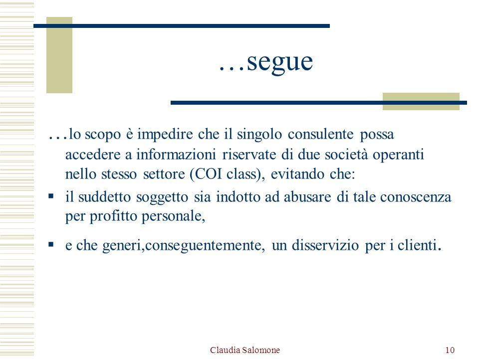 Claudia Salomone10 …segue … lo scopo è impedire che il singolo consulente possa accedere a informazioni riservate di due società operanti nello stesso