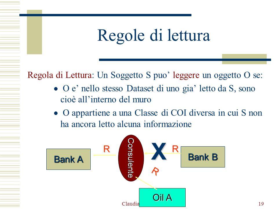 Claudia Salomone19 Regole di lettura Regola di Lettura: Un Soggetto S puo leggere un oggetto O se: O e nello stesso Dataset di uno gia letto da S, son