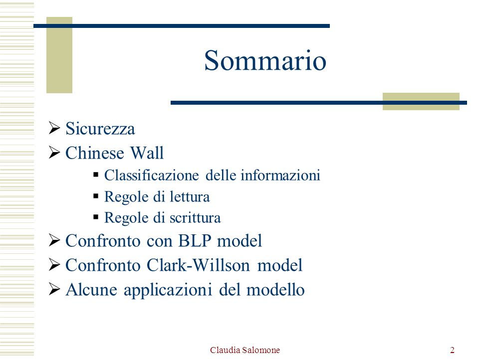 Claudia Salomone13 Classificazione delle informazioni Allinterno della muraglia tutte le informazioni riservate sono archiviate gerarchicamente in 3 livelli: -Al livello più basso, troviamo gli OGGETTI -Nel livello intermedio, si posizionano i CD (Company dataset) -Al livello più alto, le c.d COI (Conflict Of Interest ) class.