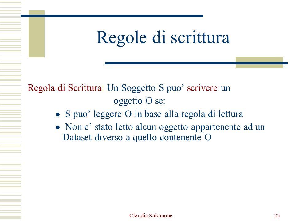 Claudia Salomone23 Regole di scrittura Regola di Scrittura: Un Soggetto S puo scrivere un oggetto O se: S puo leggere O in base alla regola di lettura