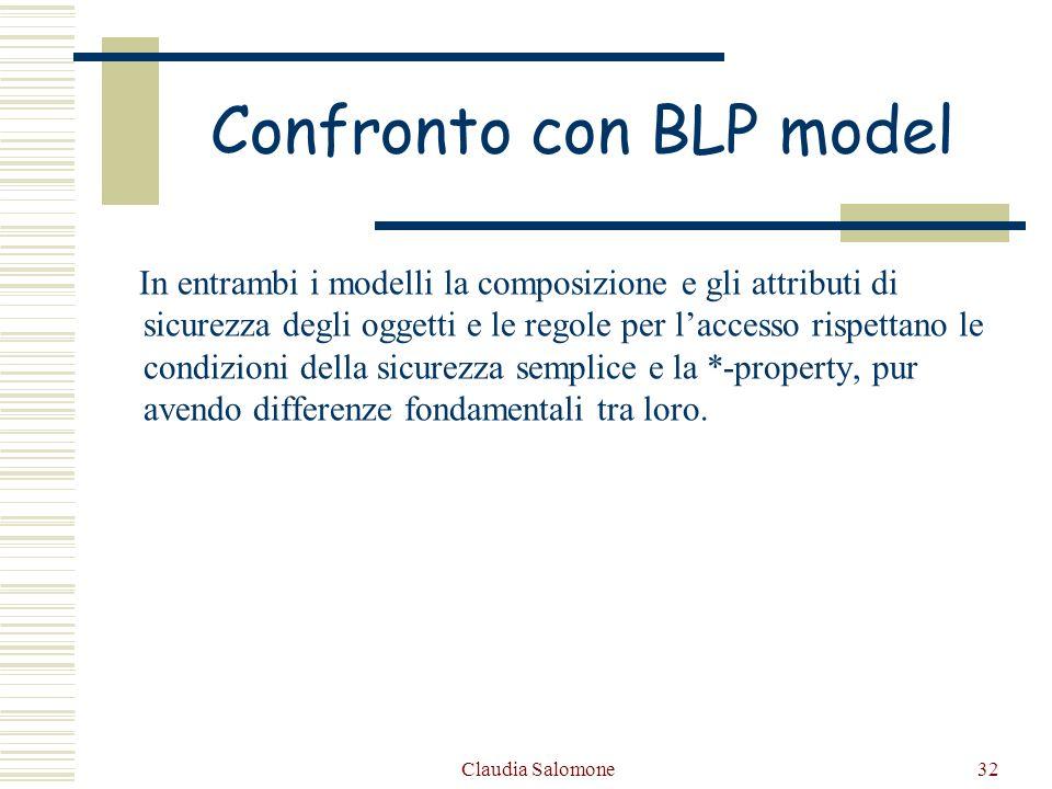 Claudia Salomone32 Confronto con BLP model In entrambi i modelli la composizione e gli attributi di sicurezza degli oggetti e le regole per laccesso r