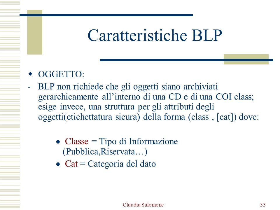 Claudia Salomone33 Caratteristiche BLP OGGETTO: - BLP non richiede che gli oggetti siano archiviati gerarchicamente allinterno di una CD e di una COI