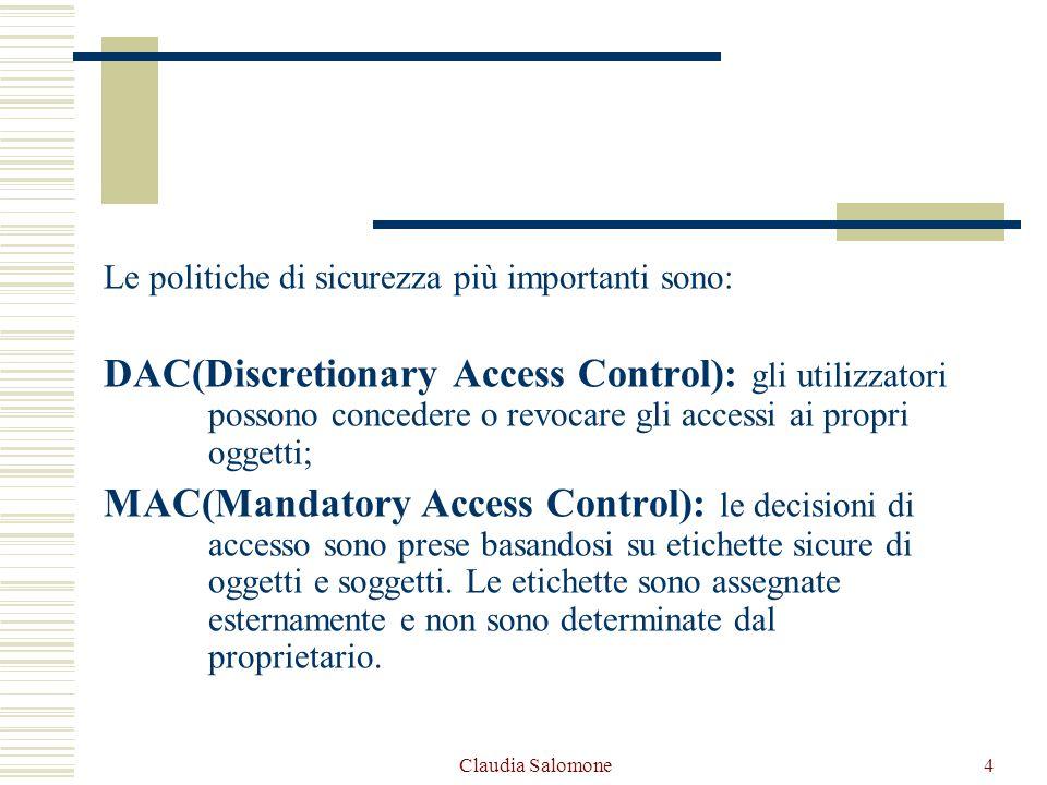 Claudia Salomone4 Le politiche di sicurezza più importanti sono: DAC(Discretionary Access Control): gli utilizzatori possono concedere o revocare gli