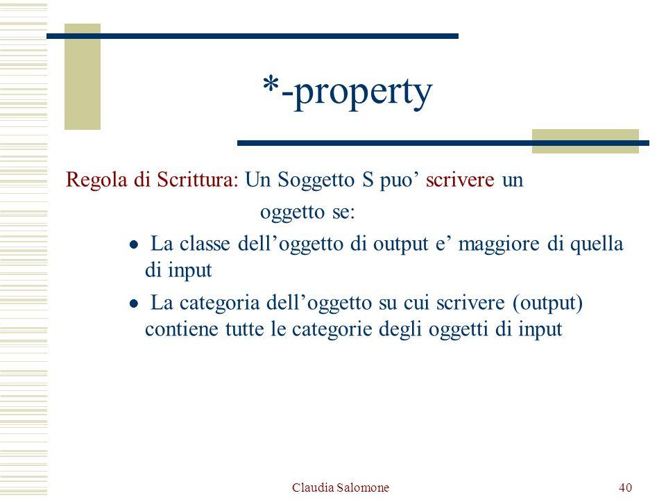 Claudia Salomone40 *-property Regola di Scrittura: Un Soggetto S puo scrivere un oggetto se: La classe delloggetto di output e maggiore di quella di i