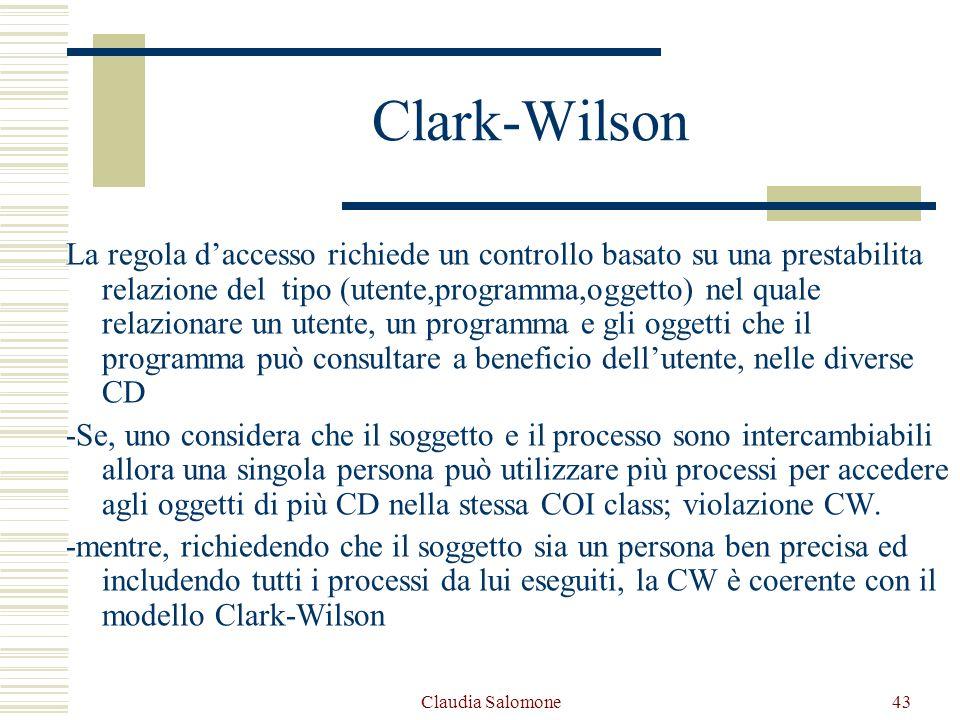 Claudia Salomone43 Clark-Wilson La regola daccesso richiede un controllo basato su una prestabilita relazione del tipo (utente,programma,oggetto) nel