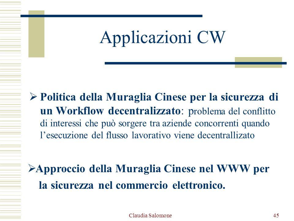 Claudia Salomone45 Applicazioni CW Politica della Muraglia Cinese per la sicurezza di un Workflow decentralizzato: p roblema del conflitto di interess