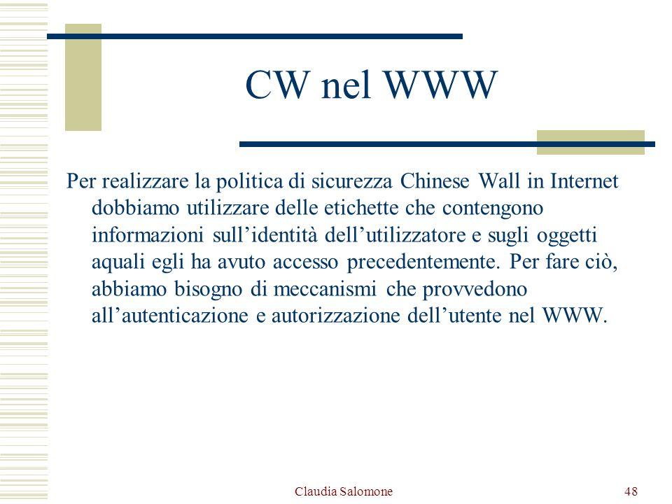 Claudia Salomone48 CW nel WWW Per realizzare la politica di sicurezza Chinese Wall in Internet dobbiamo utilizzare delle etichette che contengono info