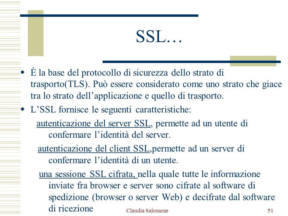 Claudia Salomone51 SSL… È la base del protocollo di sicurezza dello strato di trasporto(TLS). Può essere considerato come uno strato che giace tra lo