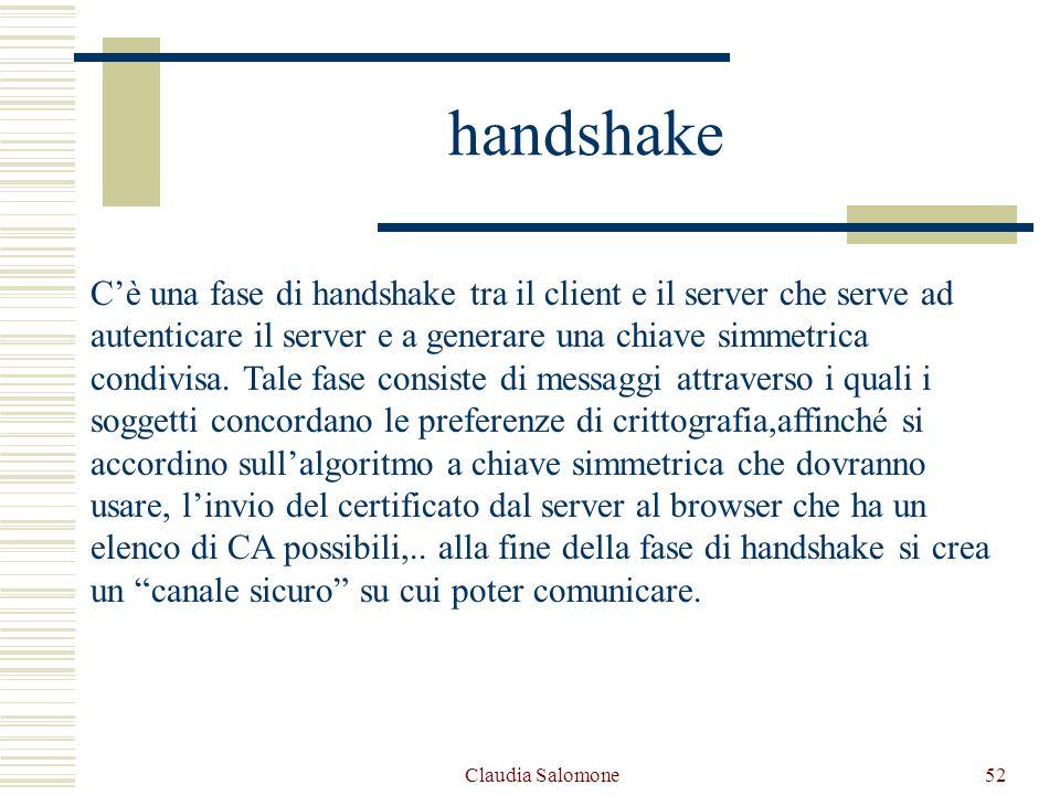 Claudia Salomone52 handshake Cè una fase di handshake tra il client e il server che serve ad autenticare il server e a generare una chiave simmetrica
