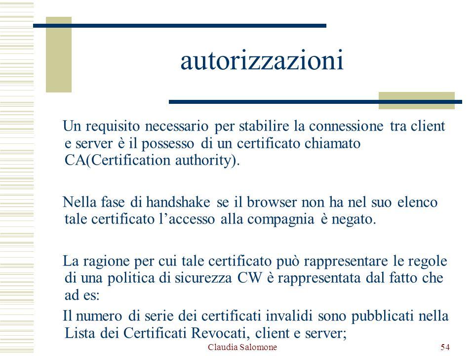 Claudia Salomone54 autorizzazioni Un requisito necessario per stabilire la connessione tra client e server è il possesso di un certificato chiamato CA