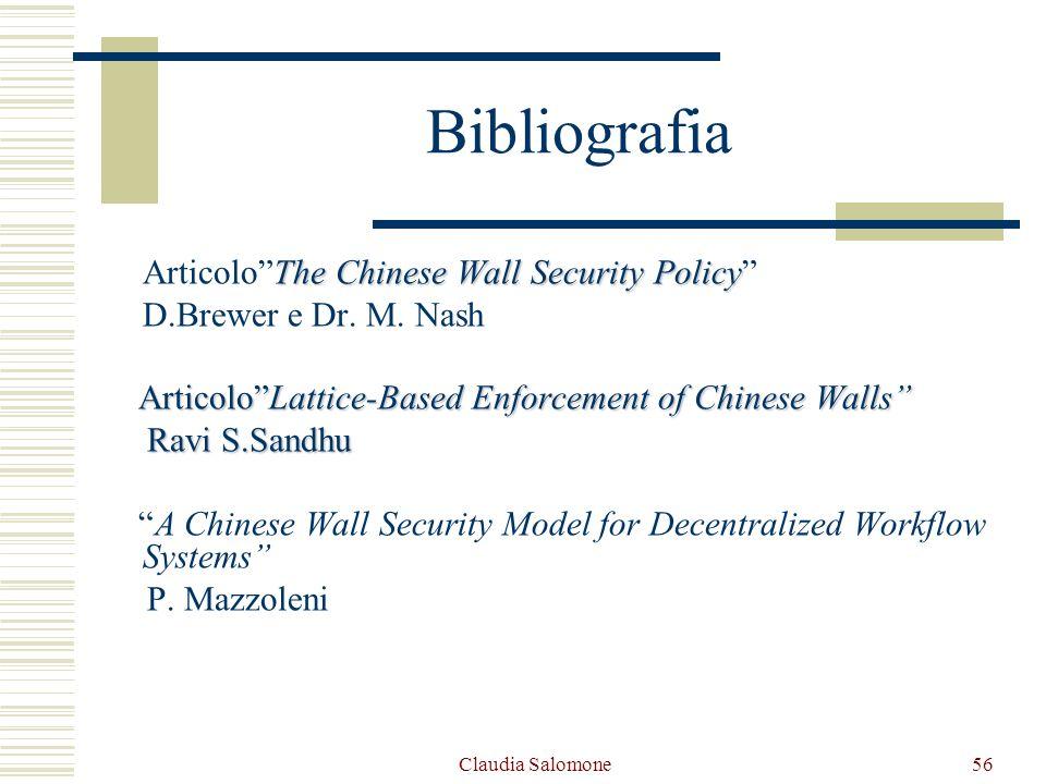 Claudia Salomone56 Bibliografia The Chinese Wall Security Policy ArticoloThe Chinese Wall Security Policy D.Brewer e Dr. M. Nash ArticoloLattice-Based