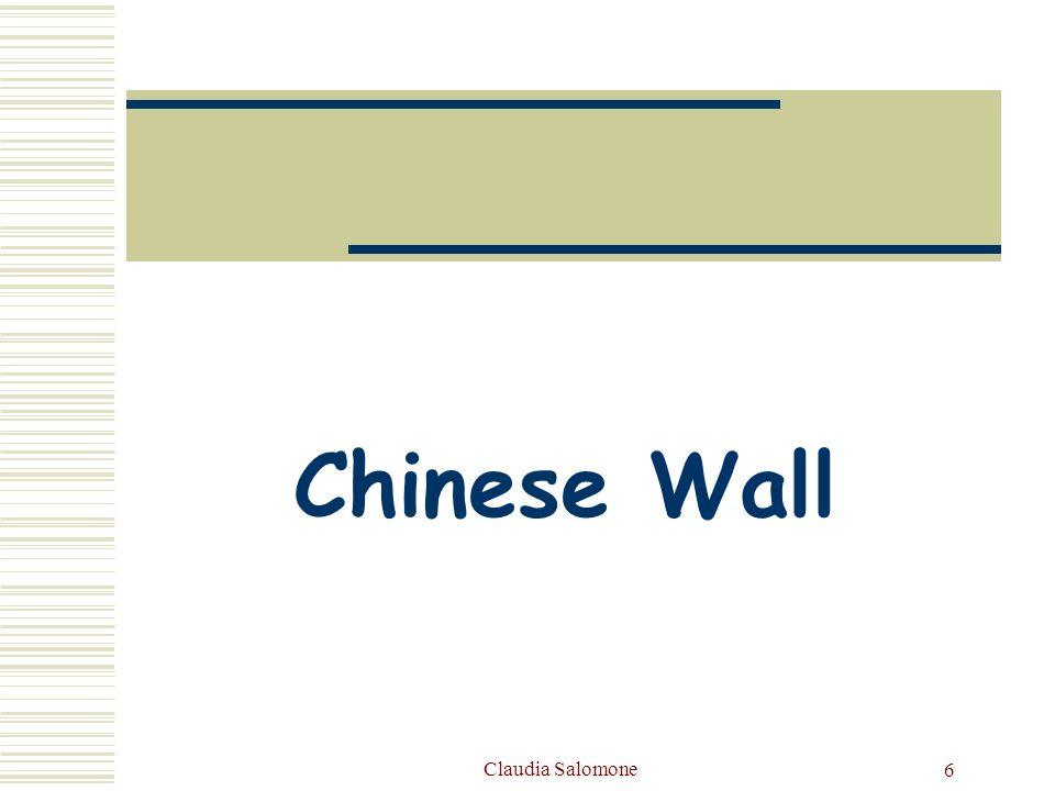 Claudia Salomone7 CHINESE WALL La politica di sicurezza Chinese Wall è un modello ibrido: in quanto, combina elementi di DAC e MAC Politica usata in ambito commerciale E stata presentata da Brewer a Nash nel 1989