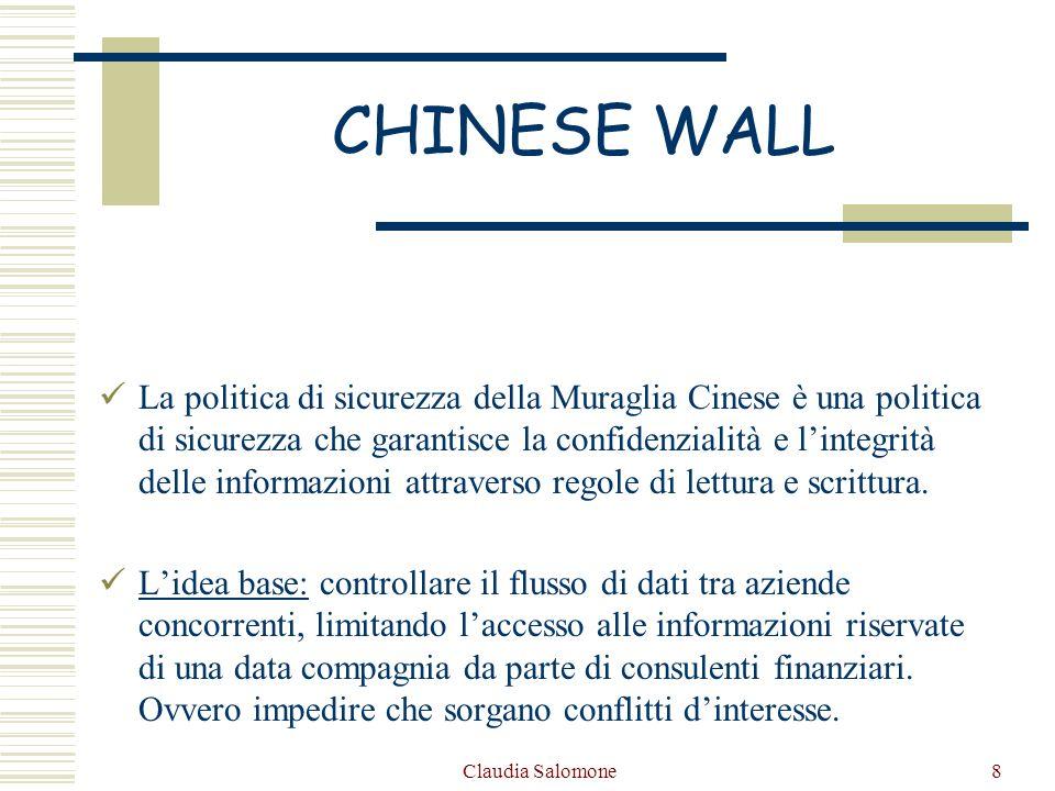 Claudia Salomone8 CHINESE WALL La politica di sicurezza della Muraglia Cinese è una politica di sicurezza che garantisce la confidenzialità e lintegri