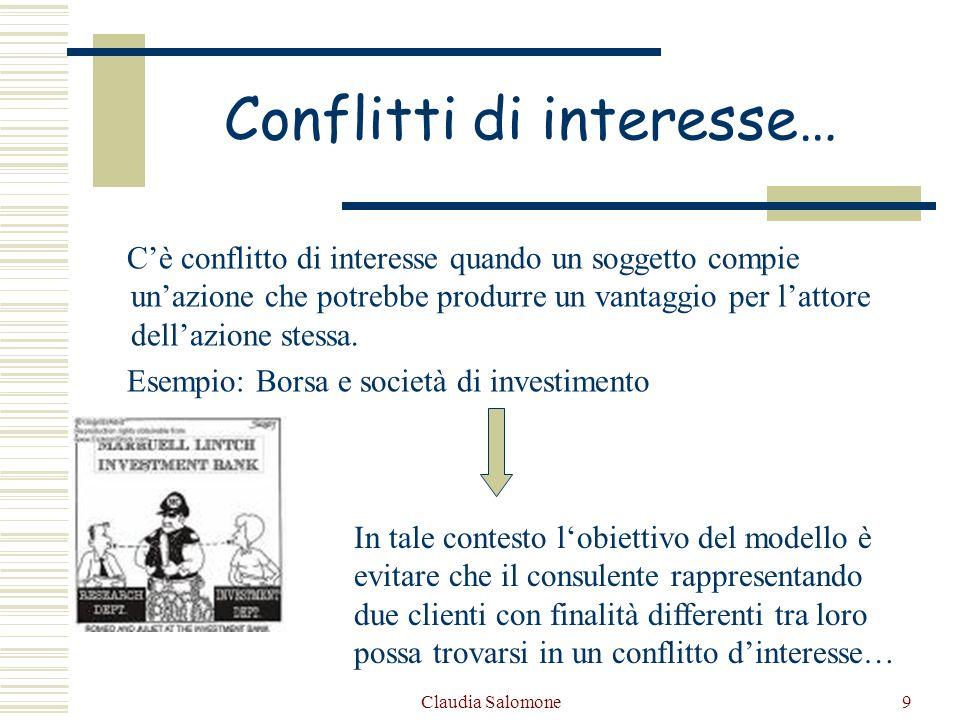 Claudia Salomone9 Conflitti di interesse… Cè conflitto di interesse quando un soggetto compie unazione che potrebbe produrre un vantaggio per lattore
