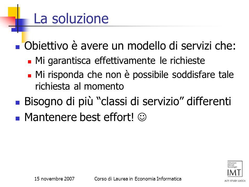 15 novembre 2007Corso di Laurea in Economia Informatica La soluzione Obiettivo è avere un modello di servizi che: Mi garantisca effettivamente le rich