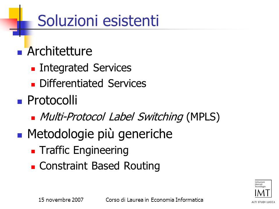 15 novembre 2007Corso di Laurea in Economia Informatica Soluzioni esistenti Architetture Integrated Services Differentiated Services Protocolli Multi-