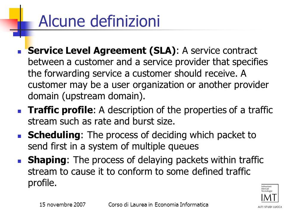15 novembre 2007Corso di Laurea in Economia Informatica Alcune definizioni Service Level Agreement (SLA): A service contract between a customer and a