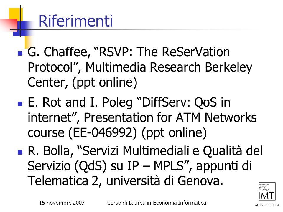 15 novembre 2007Corso di Laurea in Economia Informatica Riferimenti G. Chaffee, RSVP: The ReSerVation Protocol, Multimedia Research Berkeley Center, (