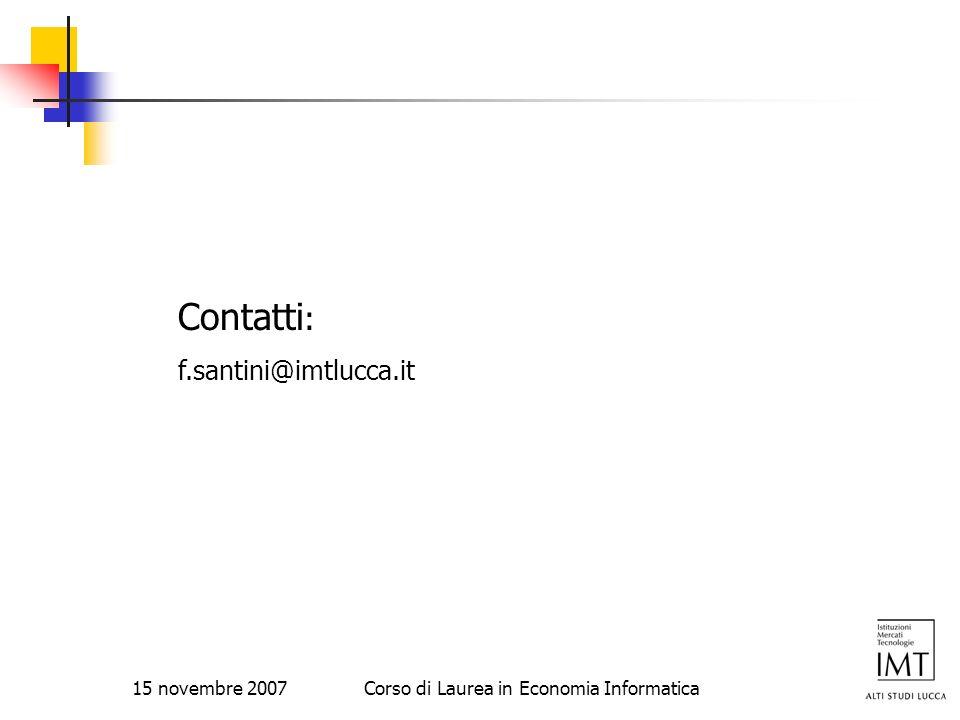 15 novembre 2007Corso di Laurea in Economia Informatica Contatti : f.santini@imtlucca.it