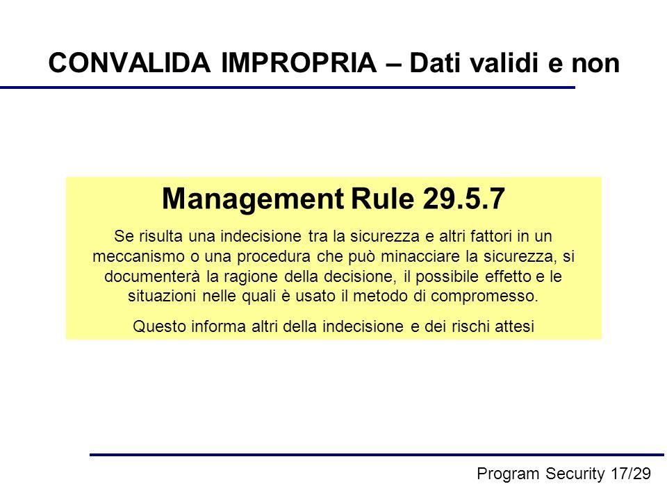 CONVALIDA IMPROPRIA – Dati validi e non Management Rule 29.5.7 Se risulta una indecisione tra la sicurezza e altri fattori in un meccanismo o una procedura che può minacciare la sicurezza, si documenterà la ragione della decisione, il possibile effetto e le situazioni nelle quali è usato il metodo di compromesso.