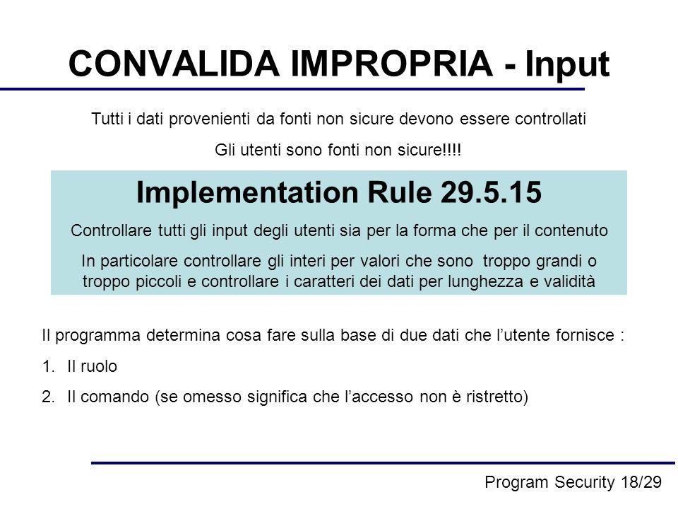 CONVALIDA IMPROPRIA - Input Tutti i dati provenienti da fonti non sicure devono essere controllati Gli utenti sono fonti non sicure!!!.