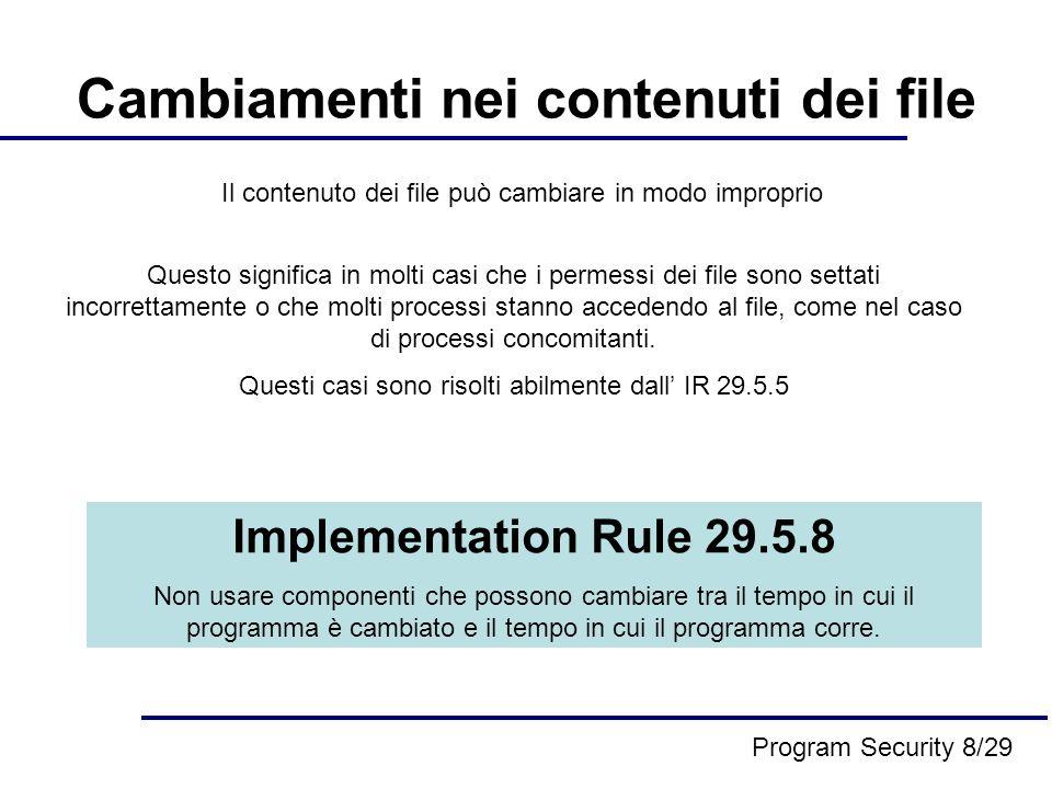 Cambiamenti nei contenuti dei file Il contenuto dei file può cambiare in modo improprio Questo significa in molti casi che i permessi dei file sono settati incorrettamente o che molti processi stanno accedendo al file, come nel caso di processi concomitanti.
