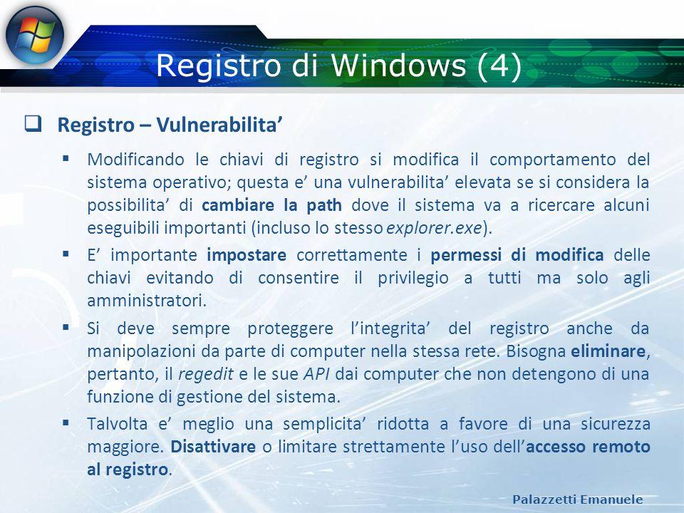 Registro di Windows (4) Palazzetti Emanuele Registro – Vulnerabilita Modificando le chiavi di registro si modifica il comportamento del sistema operat