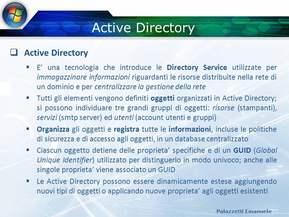 Active Directory Palazzetti Emanuele Active Directory E una tecnologia che introduce le Directory Service utilizzate per immagazzinare informazioni ri
