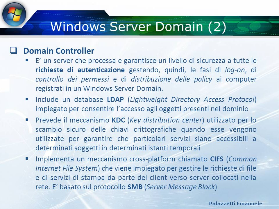 Windows Server Domain (2) Palazzetti Emanuele Domain Controller E un server che processa e garantisce un livello di sicurezza a tutte le richieste di