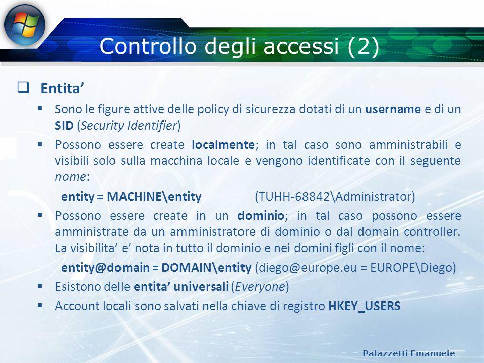 Controllo degli accessi (2) Palazzetti Emanuele Entita Sono le figure attive delle policy di sicurezza dotati di un username e di un SID (Security Ide