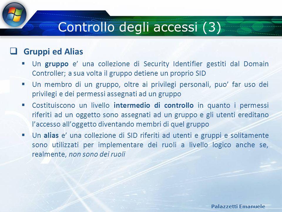 Controllo degli accessi (3) Palazzetti Emanuele Gruppi ed Alias Un gruppo e una collezione di Security Identifier gestiti dal Domain Controller; a sua