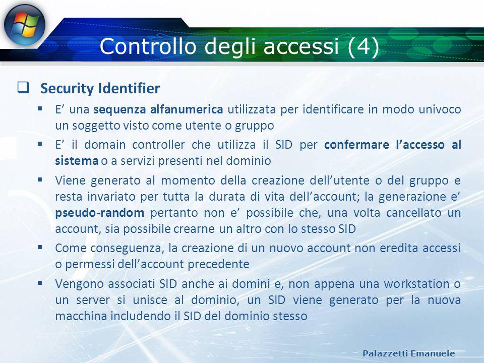 Controllo degli accessi (4) Palazzetti Emanuele Security Identifier E una sequenza alfanumerica utilizzata per identificare in modo univoco un soggett