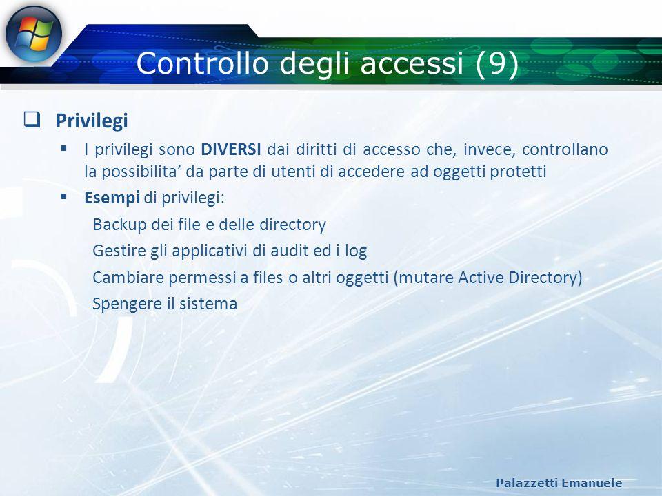 Controllo degli accessi (9) Palazzetti Emanuele Privilegi I privilegi sono DIVERSI dai diritti di accesso che, invece, controllano la possibilita da p