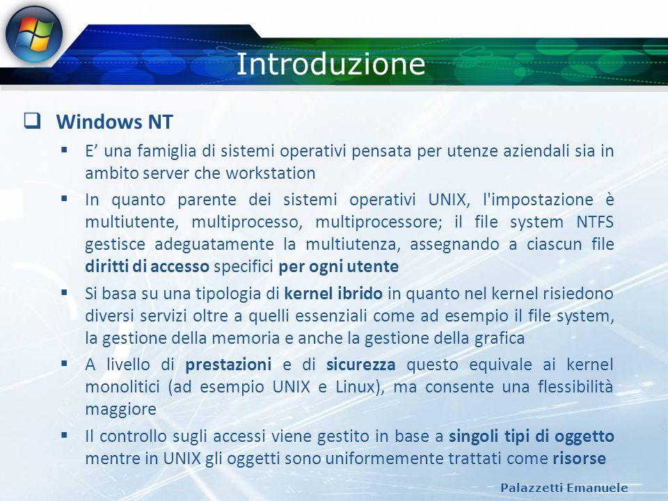 Introduzione Palazzetti Emanuele Windows NT E una famiglia di sistemi operativi pensata per utenze aziendali sia in ambito server che workstation In q