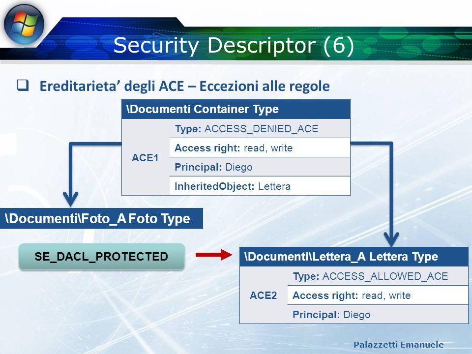 Security Descriptor (6) Palazzetti Emanuele Ereditarieta degli ACE – Eccezioni alle regole \Documenti Container Type ACE1 Type: ACCESS_DENIED_ACE Acce
