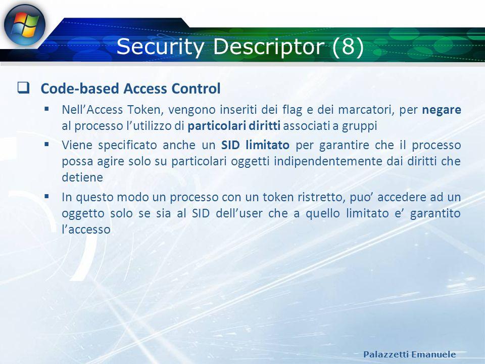 Security Descriptor (8) Palazzetti Emanuele Code-based Access Control NellAccess Token, vengono inseriti dei flag e dei marcatori, per negare al proce