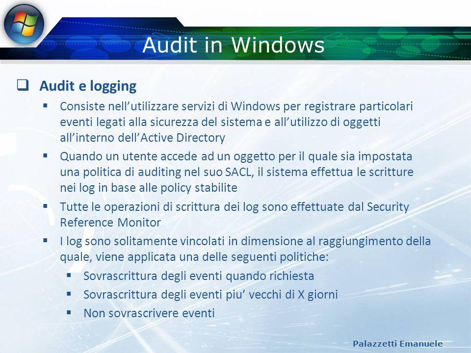 Audit in Windows Palazzetti Emanuele Audit e logging Consiste nellutilizzare servizi di Windows per registrare particolari eventi legati alla sicurezz