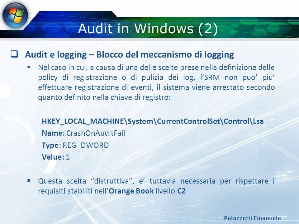 Audit in Windows (2) Palazzetti Emanuele Audit e logging – Blocco del meccanismo di logging Nel caso in cui, a causa di una delle scelte prese nella d