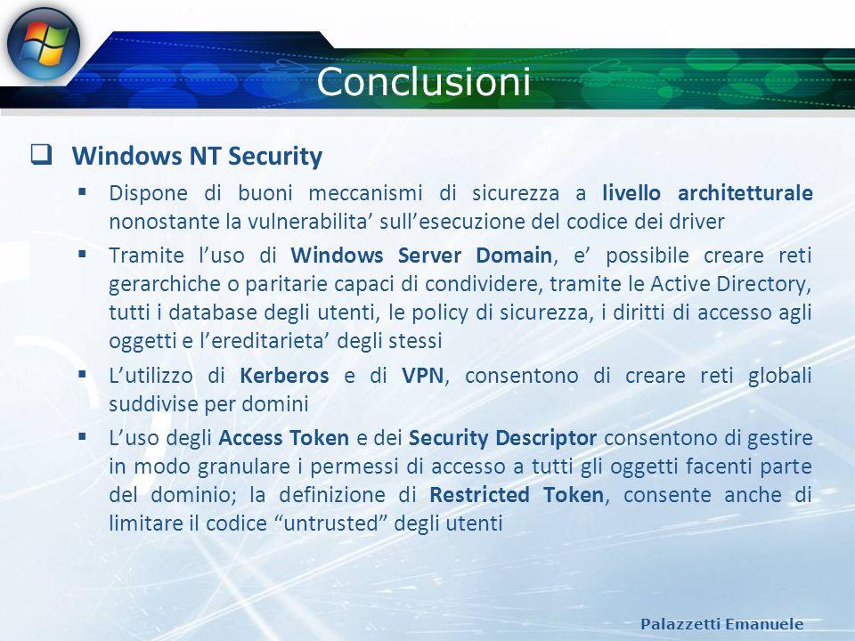Conclusioni Palazzetti Emanuele Windows NT Security Dispone di buoni meccanismi di sicurezza a livello architetturale nonostante la vulnerabilita sull