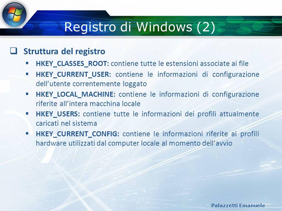 Registro di Windows (3) Palazzetti Emanuele Struttura del registro – Hive utilizzati per la sicurezza HKEY_LOCAL_MACHINE\SAM HKEY_LOCAL_MACHINE\Security HKEY_LOCAL_MACHINE\Software HKEY_CURRENT_CONFIG\ HKEY_USERS\.DEFAULT