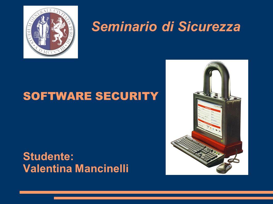 Seminario di Sicurezza SOFTWARE SECURITY Studente: Valentina Mancinelli