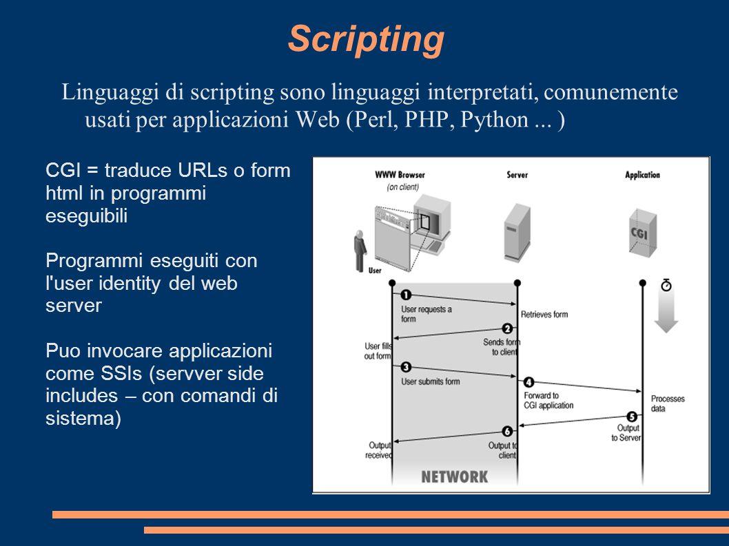Scripting Linguaggi di scripting sono linguaggi interpretati, comunemente usati per applicazioni Web (Perl, PHP, Python... ) CGI = traduce URLs o form