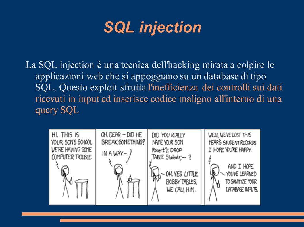 SQL injection La SQL injection è una tecnica dell'hacking mirata a colpire le applicazioni web che si appoggiano su un database di tipo SQL. Questo ex