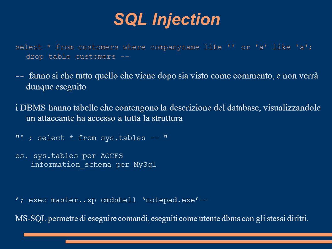 SQL Injection select * from customers where companyname like '' or 'a' like 'a'; drop table customers -- -- fanno si che tutto quello che viene dopo s