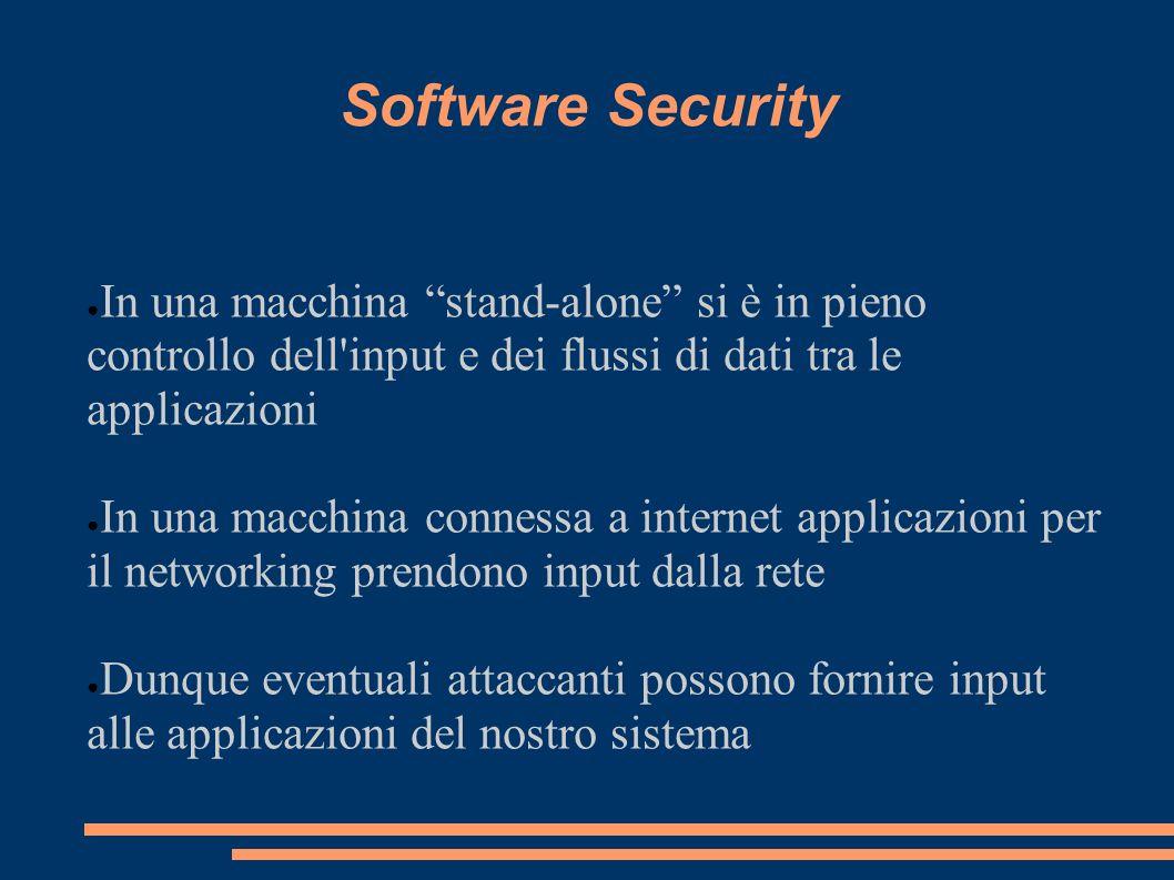 Software Security In una macchina stand-alone si è in pieno controllo dell'input e dei flussi di dati tra le applicazioni In una macchina connessa a i