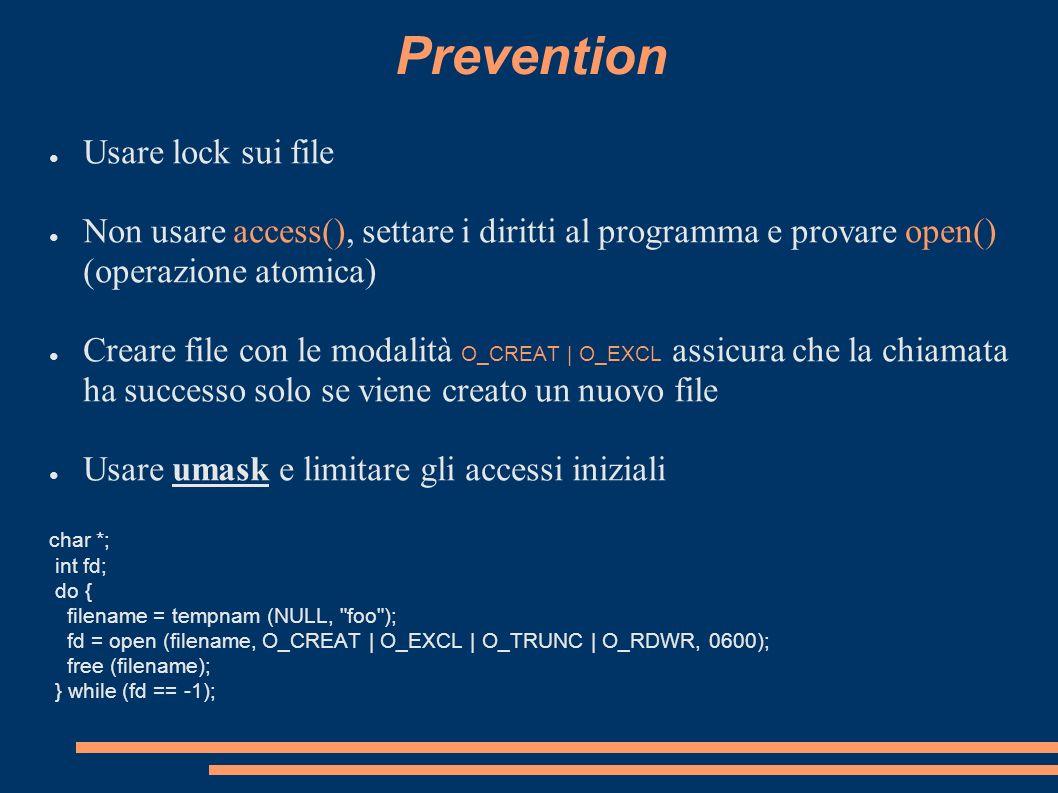 Prevention Usare lock sui file Non usare access(), settare i diritti al programma e provare open() (operazione atomica) Creare file con le modalità O_