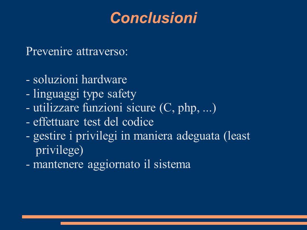 Conclusioni Prevenire attraverso: - soluzioni hardware - linguaggi type safety - utilizzare funzioni sicure (C, php,...) - effettuare test del codice