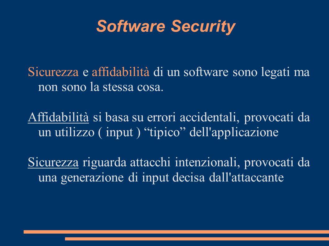 Software Security Sicurezza e affidabilità di un software sono legati ma non sono la stessa cosa. Affidabilità si basa su errori accidentali, provocat