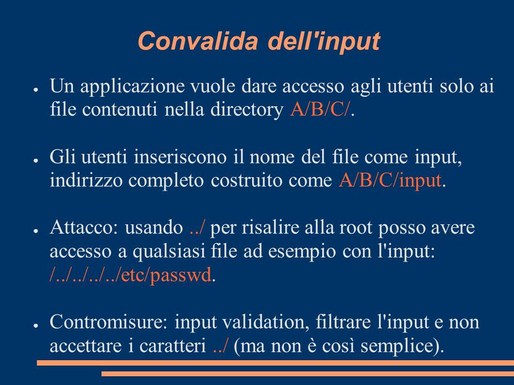 Convalida dell'input Un applicazione vuole dare accesso agli utenti solo ai file contenuti nella directory A/B/C/. Gli utenti inseriscono il nome del