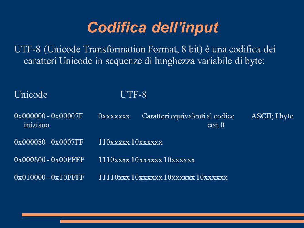 Codifica dell'input UTF-8 (Unicode Transformation Format, 8 bit) è una codifica dei caratteri Unicode in sequenze di lunghezza variabile di byte: Unic